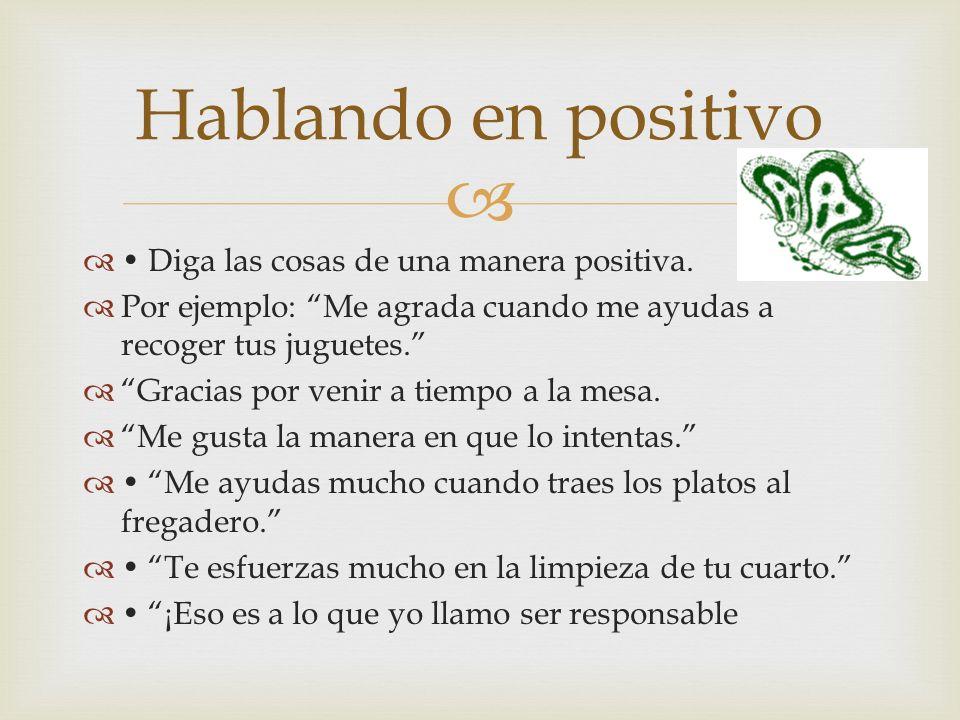 Hablando en positivo • Diga las cosas de una manera positiva.