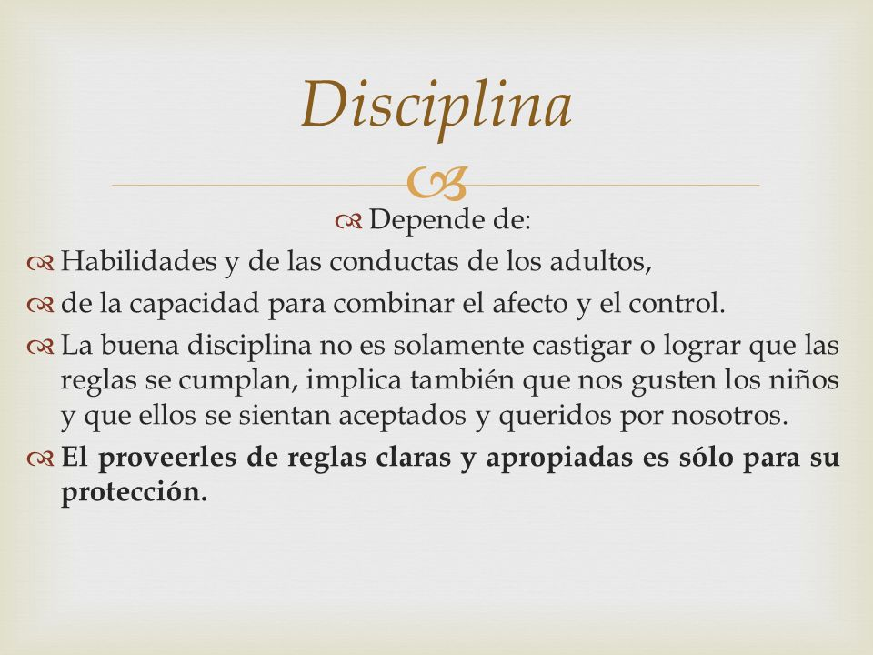 Disciplina Depende de: Habilidades y de las conductas de los adultos,