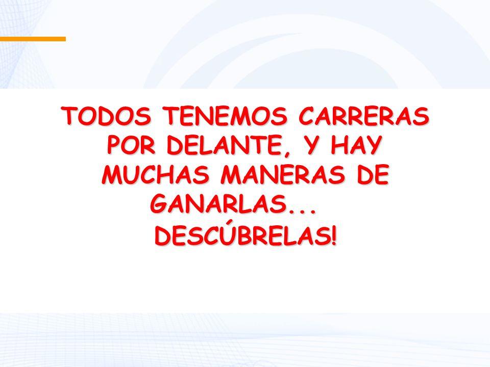 TODOS TENEMOS CARRERAS MUCHAS MANERAS DE GANARLAS...