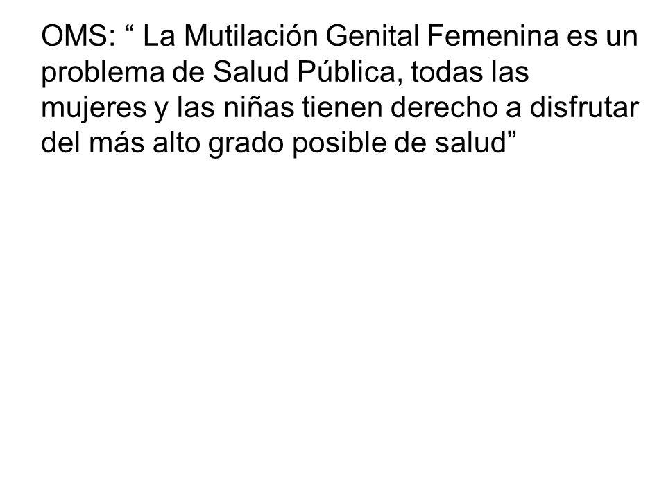 OMS: La Mutilación Genital Femenina es un problema de Salud Pública, todas las mujeres y las niñas tienen derecho a disfrutar del más alto grado posible de salud