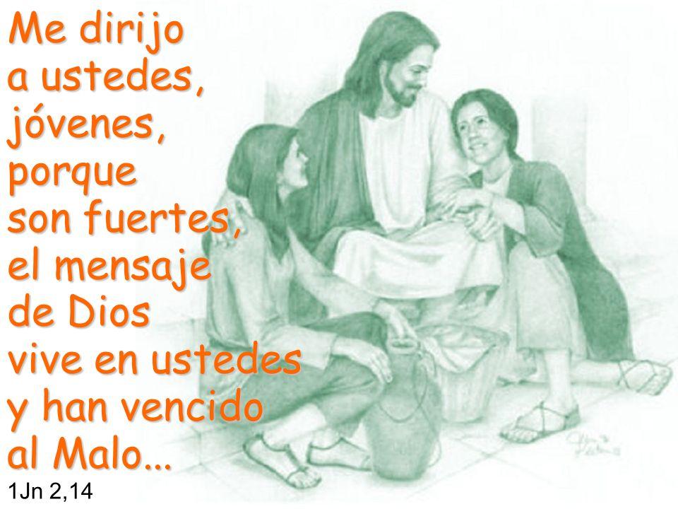 Me dirijo a ustedes, jóvenes, porque son fuertes, el mensaje de Dios vive en ustedes y han vencido al Malo...