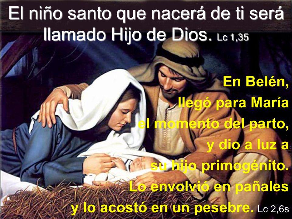 El niño santo que nacerá de ti será llamado Hijo de Dios. Lc 1,35