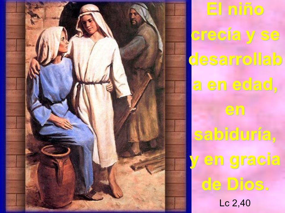El niño crecía y se desarrollaba en edad, en sabiduría, y en gracia de Dios. Lc 2,40