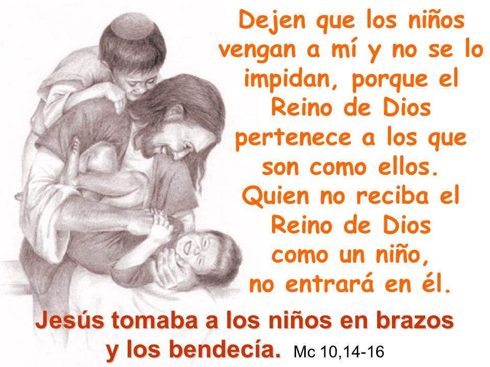 Jesús tomaba a los niños en brazos y los bendecía. Mc 10,14-16