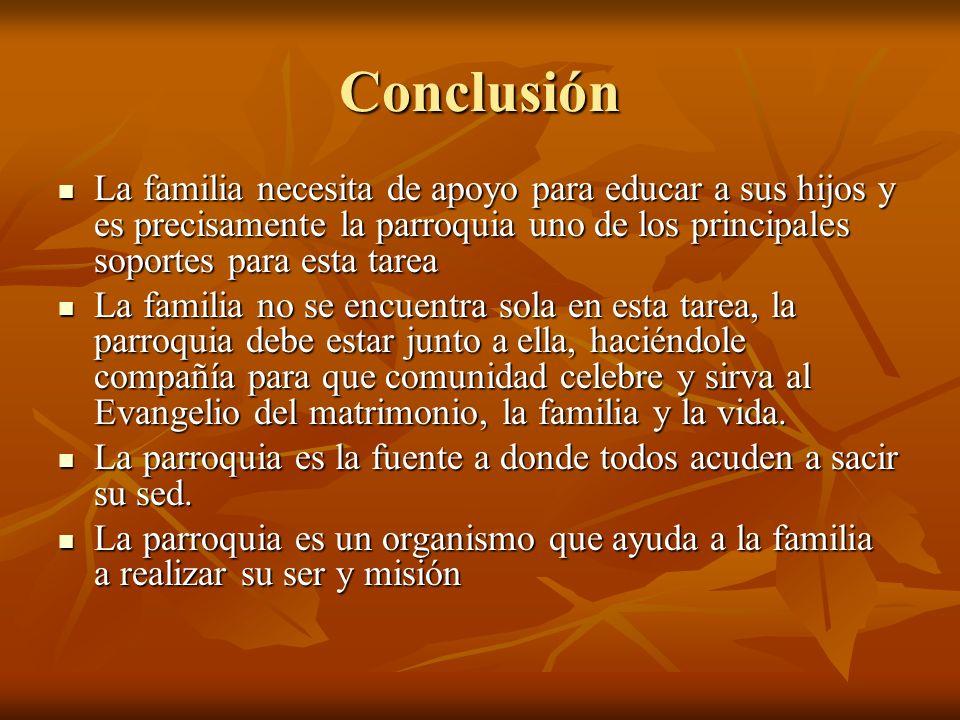 ConclusiónLa familia necesita de apoyo para educar a sus hijos y es precisamente la parroquia uno de los principales soportes para esta tarea.