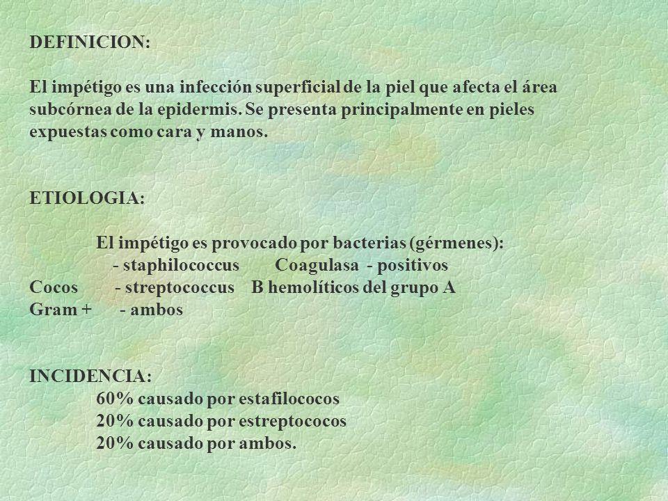 DEFINICION: El impétigo es una infección superficial de la piel que afecta el área subcórnea de la epidermis.