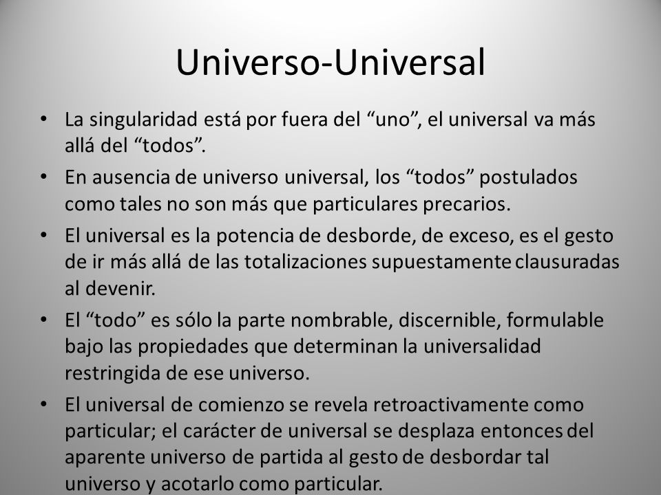 Universo-Universal La singularidad está por fuera del uno , el universal va más allá del todos .