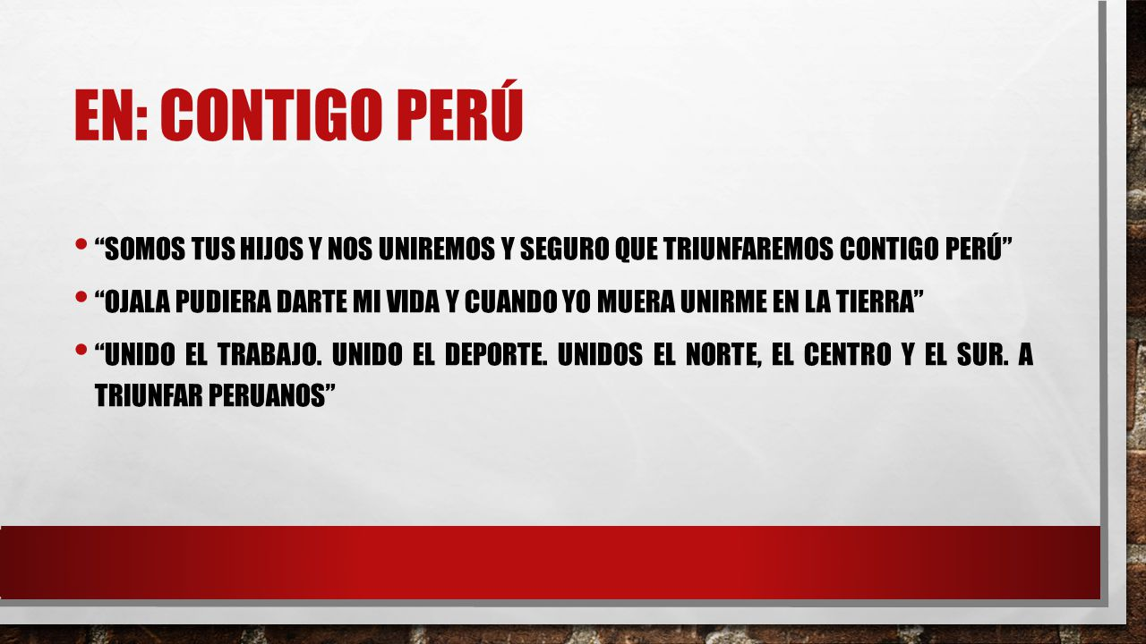 En: contigo perú Somos tus hijos Y nos uniremos Y seguro que triunfaremos contigo Perú