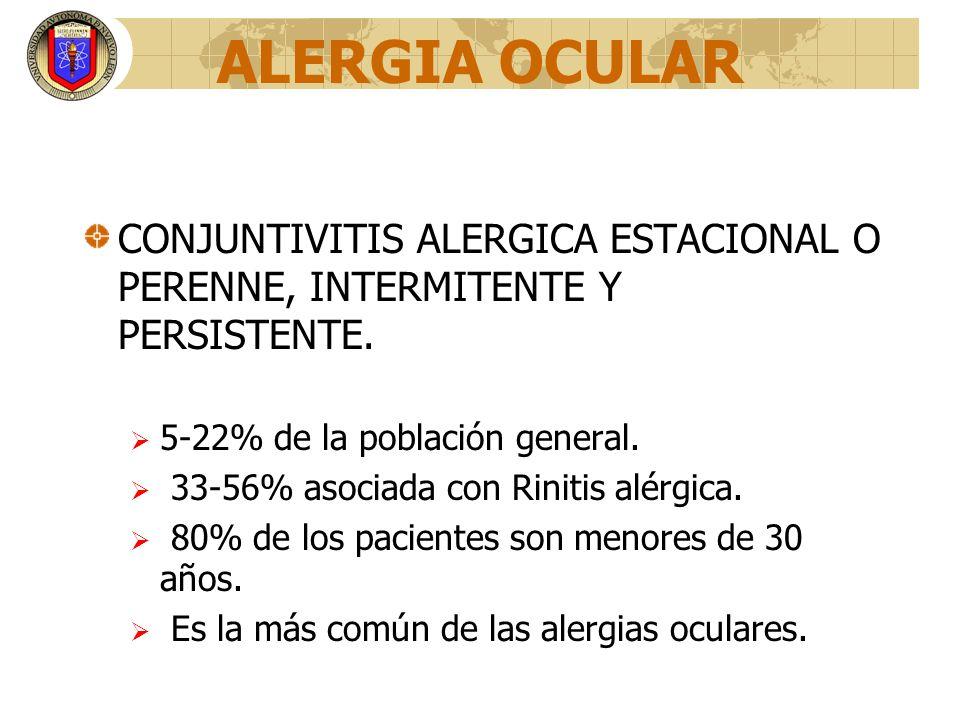 ALERGIA OCULARCONJUNTIVITIS ALERGICA ESTACIONAL O PERENNE, INTERMITENTE Y PERSISTENTE. 5-22% de la población general.