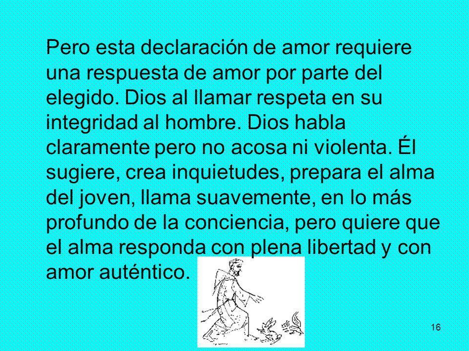 Pero esta declaración de amor requiere una respuesta de amor por parte del elegido.
