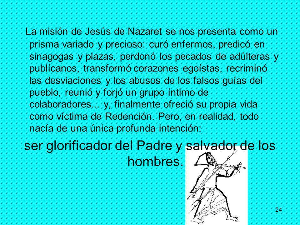ser glorificador del Padre y salvador de los hombres.