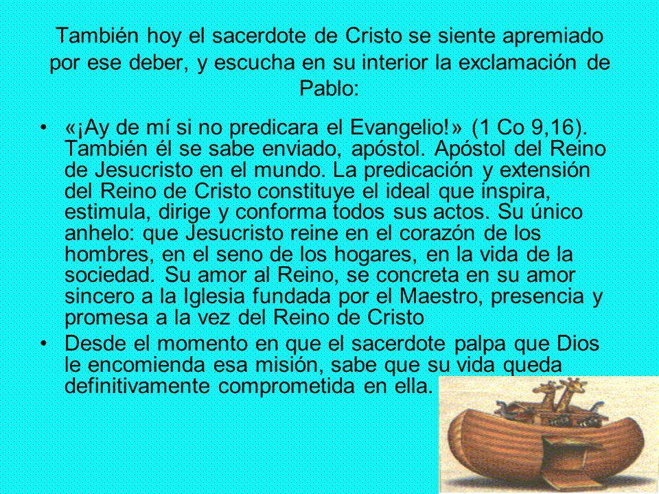 También hoy el sacerdote de Cristo se siente apremiado por ese deber, y escucha en su interior la exclamación de Pablo: