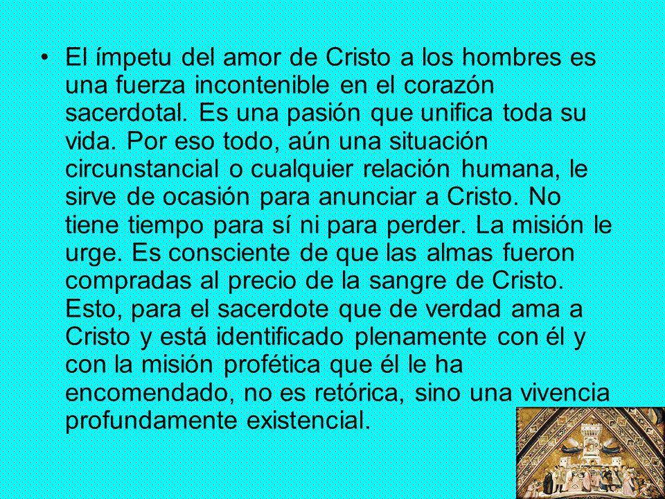 El ímpetu del amor de Cristo a los hombres es una fuerza incontenible en el corazón sacerdotal.