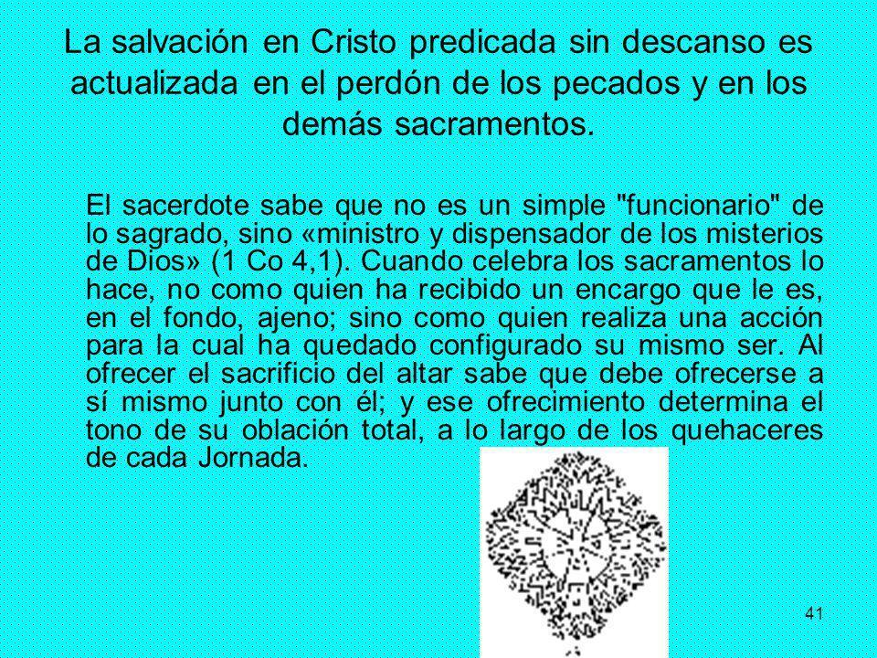La salvación en Cristo predicada sin descanso es actualizada en el perdón de los pecados y en los demás sacramentos.