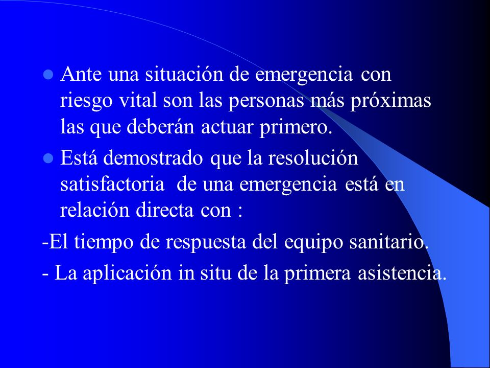 Ante una situación de emergencia con riesgo vital son las personas más próximas las que deberán actuar primero.