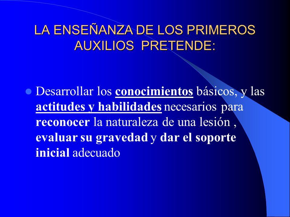 LA ENSEÑANZA DE LOS PRIMEROS AUXILIOS PRETENDE: