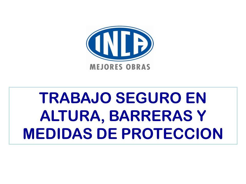 TRABAJO SEGURO EN ALTURA, BARRERAS Y MEDIDAS DE PROTECCION
