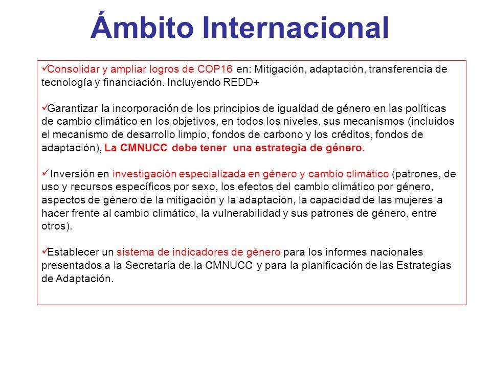 Ámbito Internacional Consolidar y ampliar logros de COP16 en: Mitigación, adaptación, transferencia de tecnología y financiación. Incluyendo REDD+