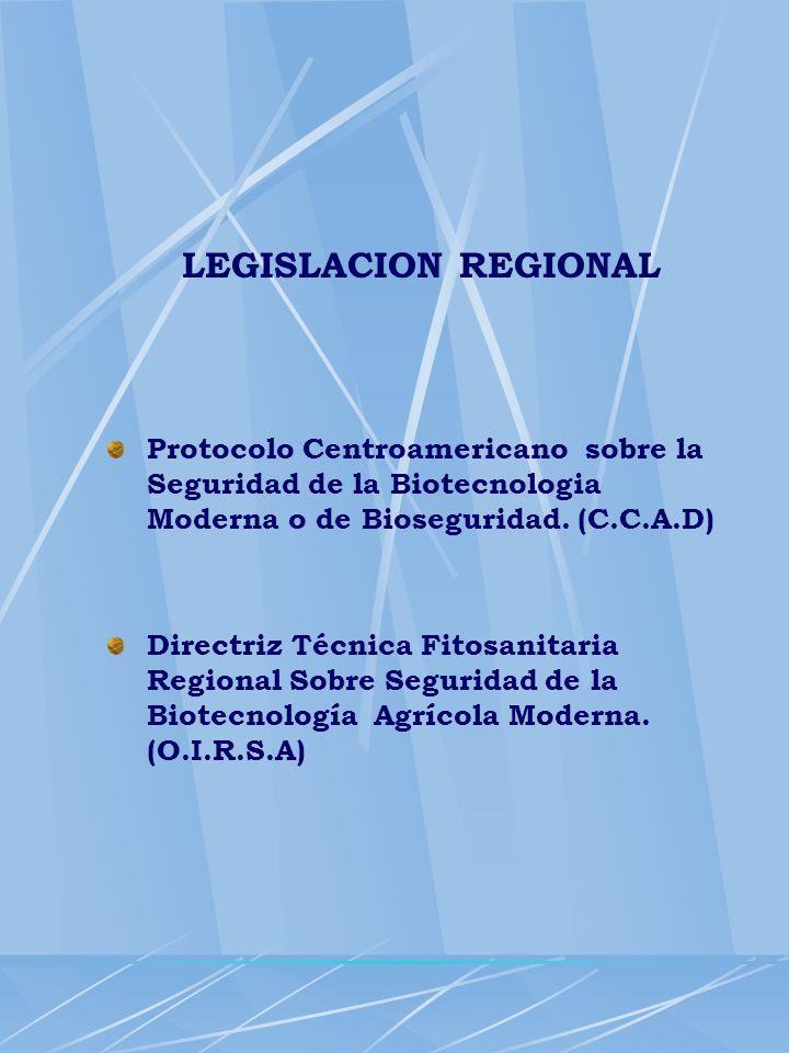 LEGISLACION REGIONAL Protocolo Centroamericano sobre la Seguridad de la Biotecnologia Moderna o de Bioseguridad. (C.C.A.D)