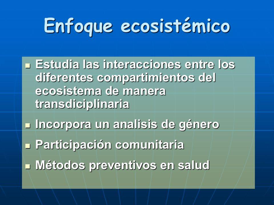 Enfoque ecosistémico Estudia las interacciones entre los diferentes compartimientos del ecosistema de manera transdiciplinaria.