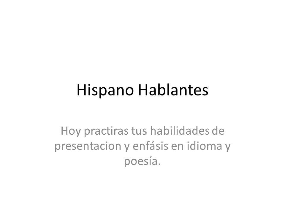 Hispano Hablantes Hoy practiras tus habilidades de presentacion y enfásis en idioma y poesía.