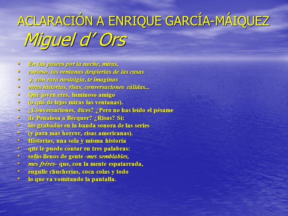ACLARACIÓN A ENRIQUE GARCÍA-MÁIQUEZ Miguel d' Ors