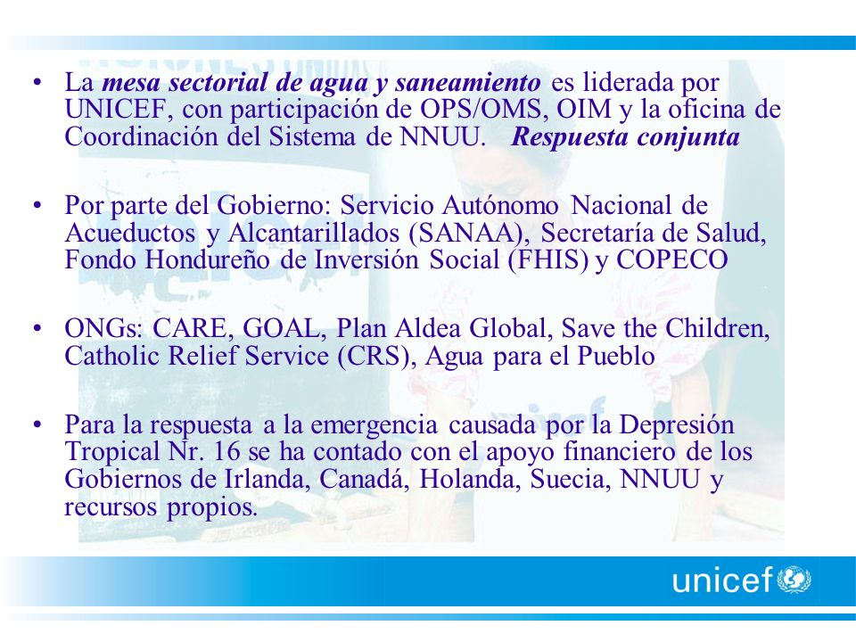 La mesa sectorial de agua y saneamiento es liderada por UNICEF, con participación de OPS/OMS, OIM y la oficina de Coordinación del Sistema de NNUU. Respuesta conjunta