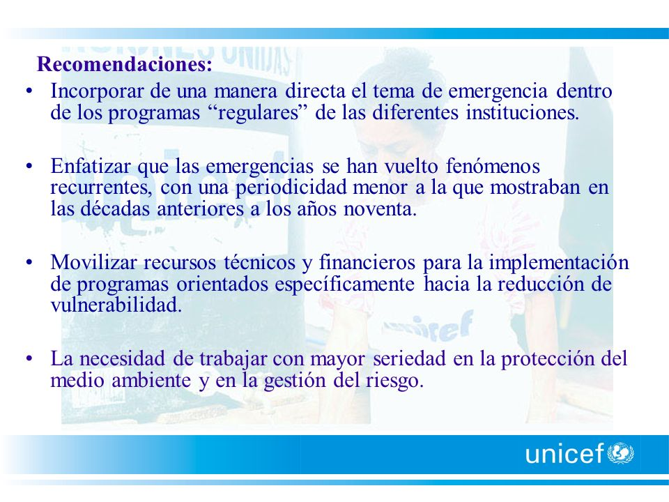 Recomendaciones: Incorporar de una manera directa el tema de emergencia dentro de los programas regulares de las diferentes instituciones.