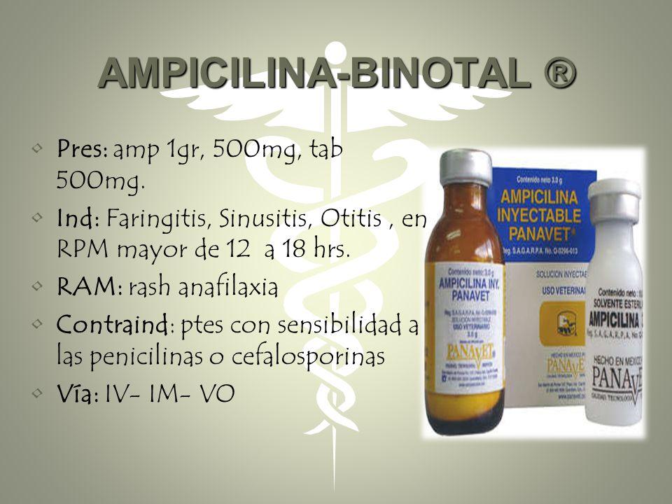 AMPICILINA-BINOTAL ® Pres: amp 1gr, 500mg, tab 500mg.
