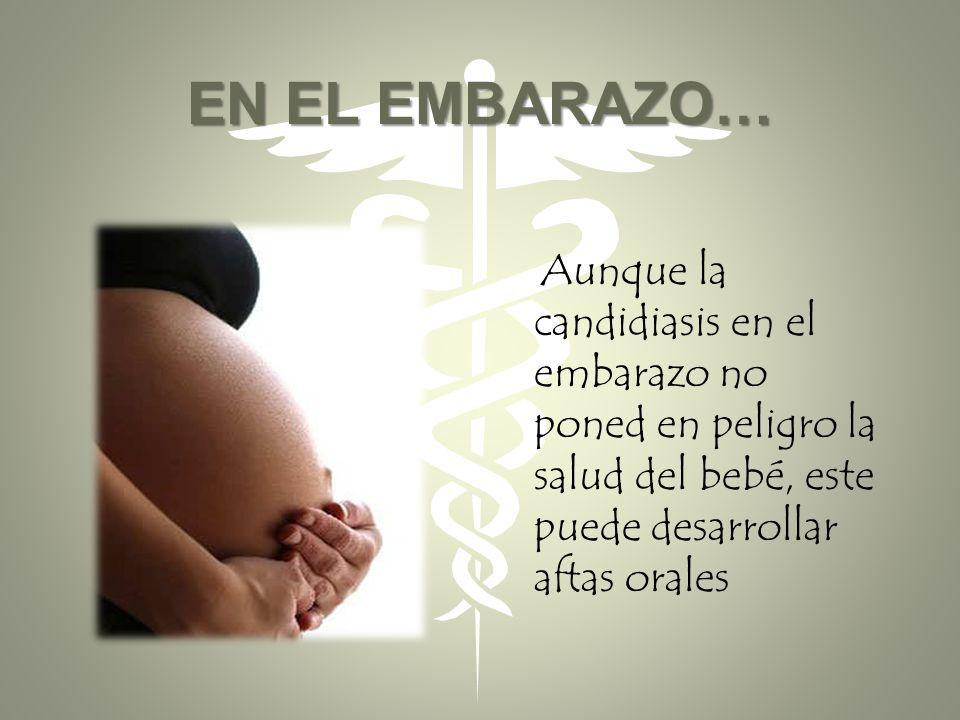 EN EL EMBARAZO… Aunque la candidiasis en el embarazo no poned en peligro la salud del bebé, este puede desarrollar aftas orales.