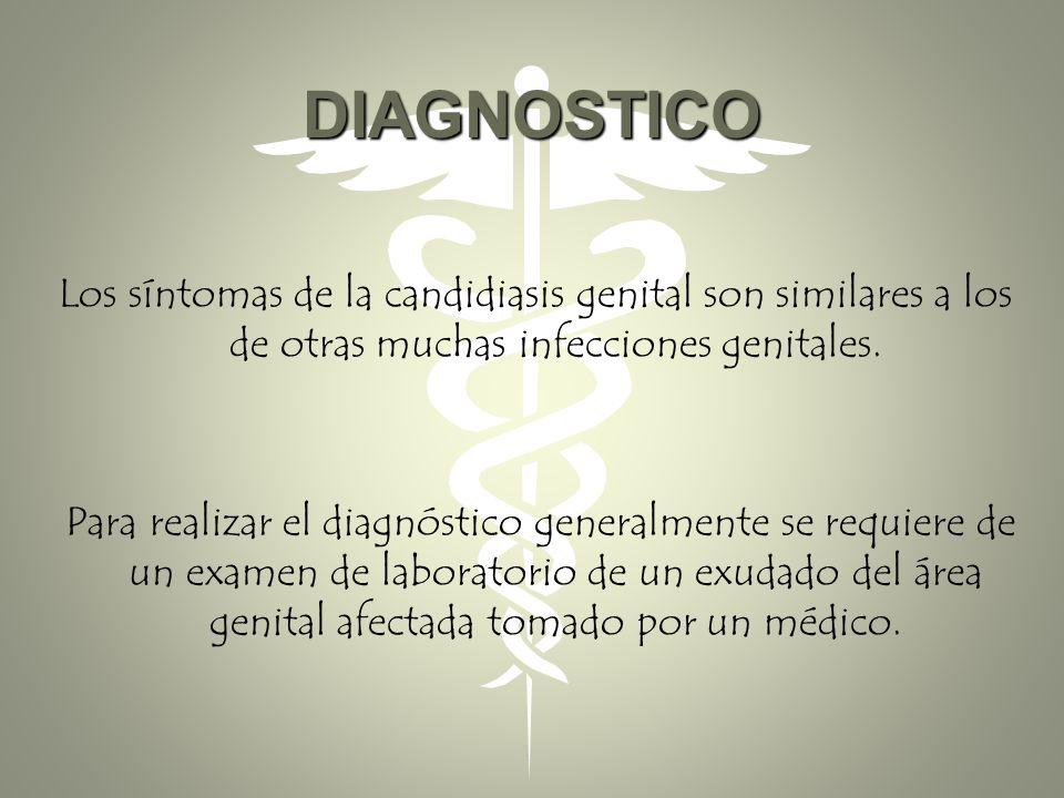 DIAGNOSTICO Los síntomas de la candidiasis genital son similares a los de otras muchas infecciones genitales.