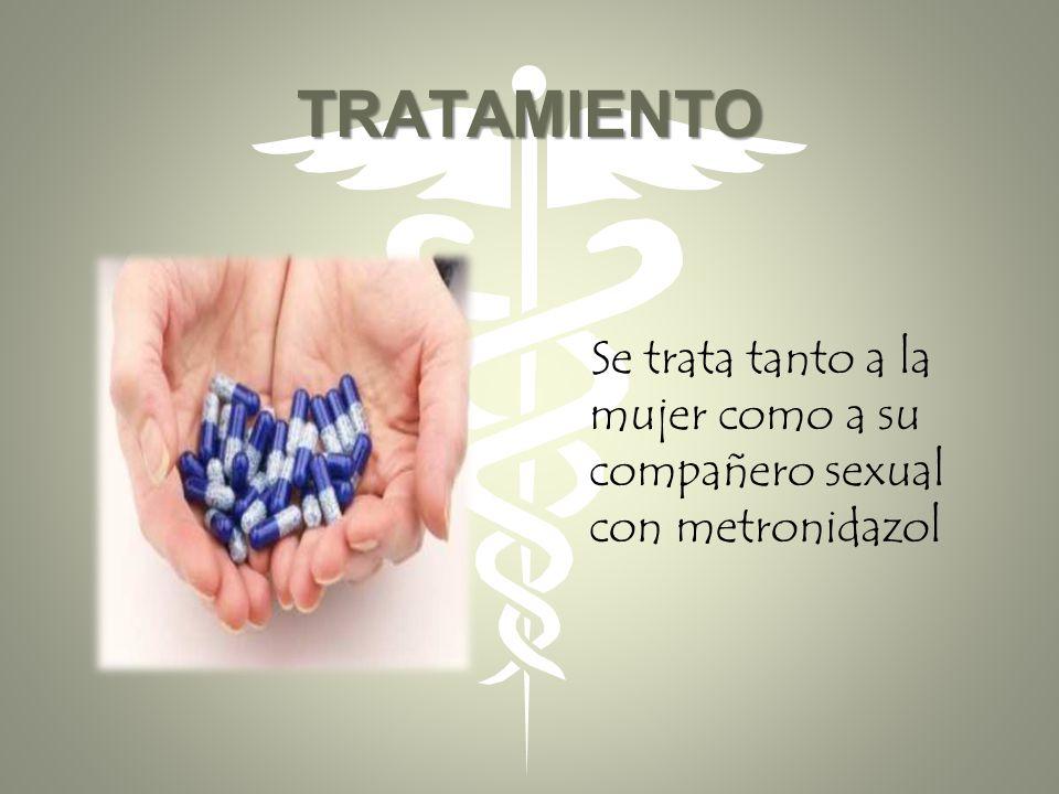 TRATAMIENTO Se trata tanto a la mujer como a su compañero sexual con metronidazol