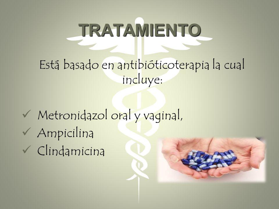 Está basado en antibióticoterapia la cual incluye: