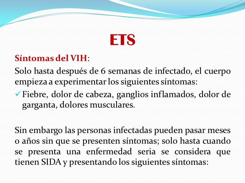 ETS Síntomas del VIH: Solo hasta después de 6 semanas de infectado, el cuerpo empieza a experimentar los siguientes síntomas: