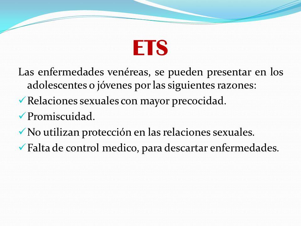 ETS Las enfermedades venéreas, se pueden presentar en los adolescentes o jóvenes por las siguientes razones: