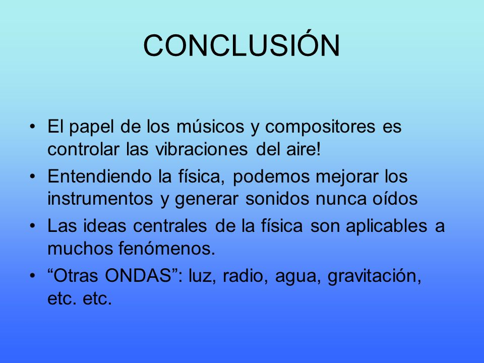 CONCLUSIÓN El papel de los músicos y compositores es controlar las vibraciones del aire!