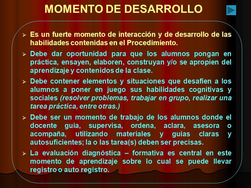 MOMENTO DE DESARROLLO Es un fuerte momento de interacción y de desarrollo de las habilidades contenidas en el Procedimiento.