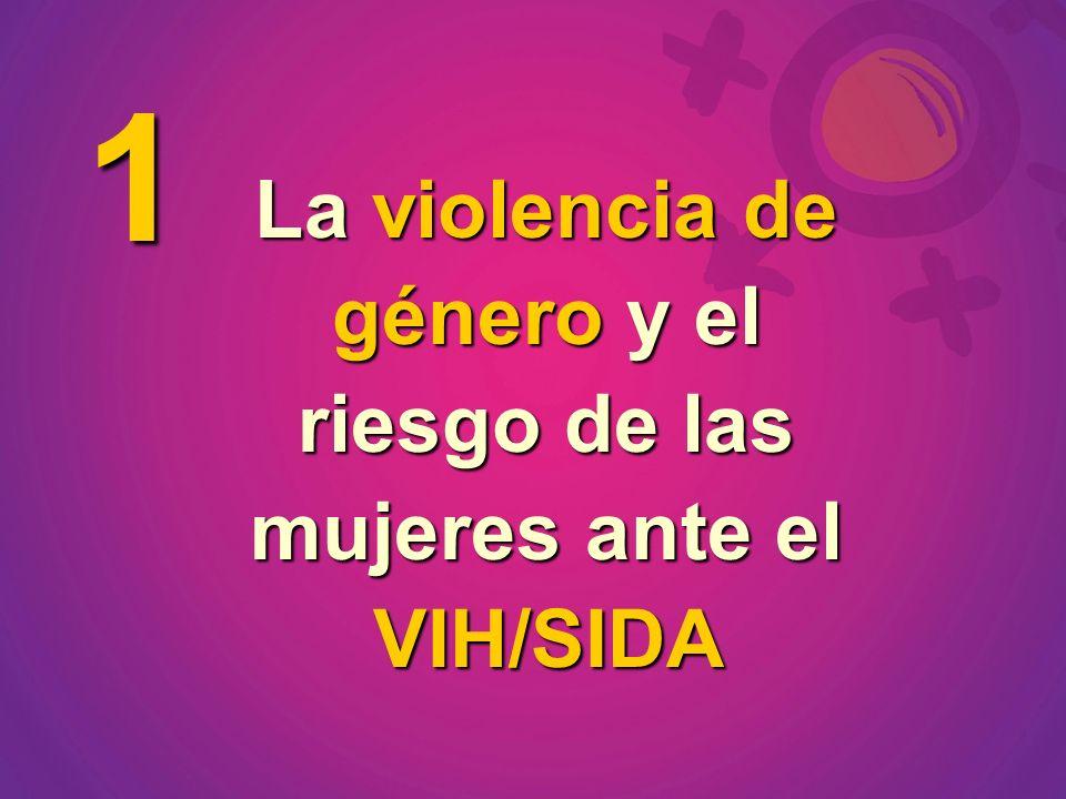 La violencia de género y el riesgo de las mujeres ante el VIH/SIDA