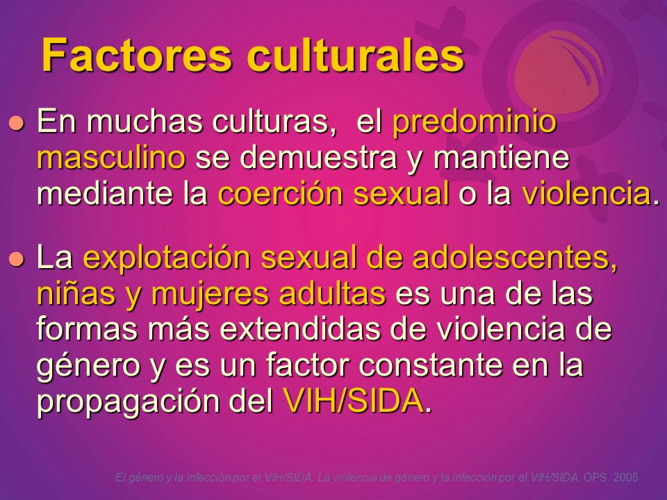 Factores culturales En muchas culturas, el predominio masculino se demuestra y mantiene mediante la coerción sexual o la violencia.