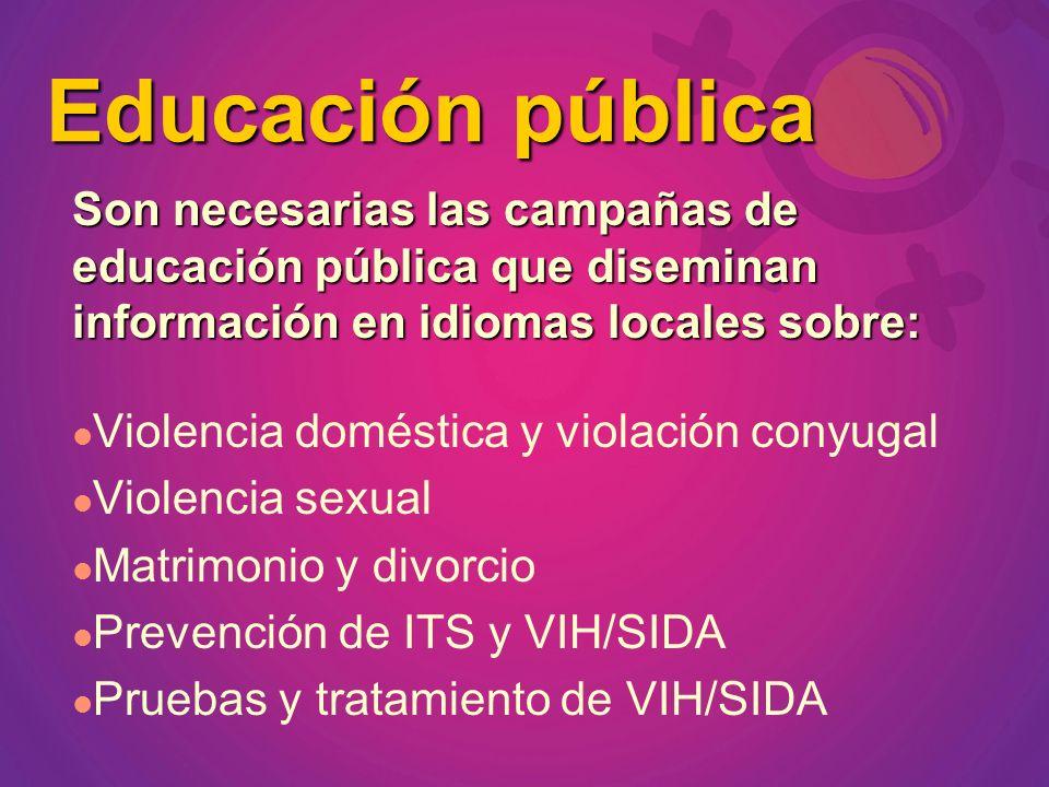 Educación pública Son necesarias las campañas de educación pública que diseminan información en idiomas locales sobre: