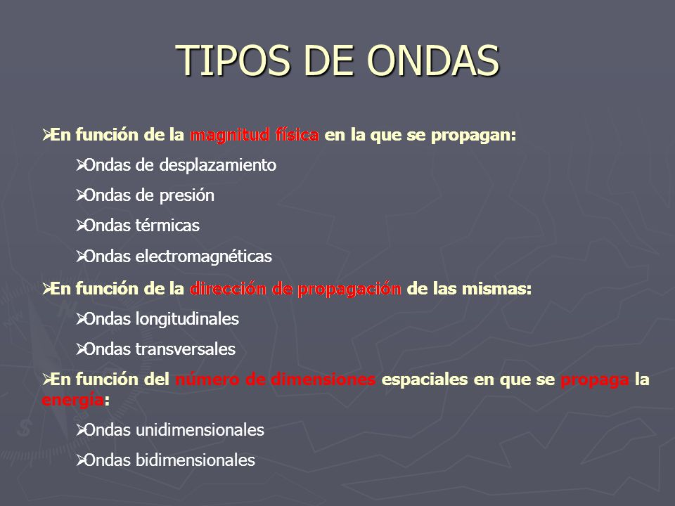 TIPOS DE ONDAS En función de la magnitud física en la que se propagan: