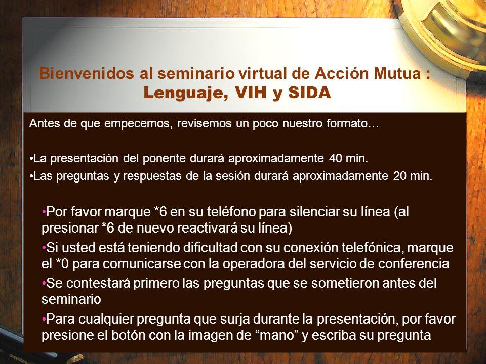 Bienvenidos al seminario virtual de Acción Mutua : Lenguaje, VIH y SIDA