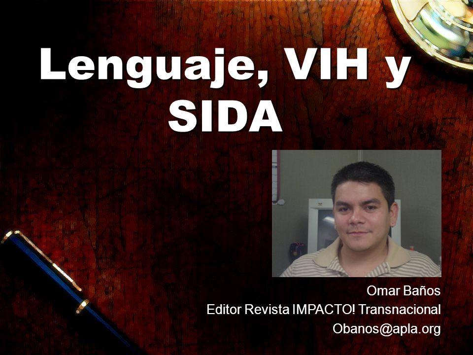 Lenguaje, VIH y SIDA Omar Baños Editor Revista IMPACTO! Transnacional