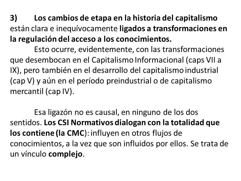 3) Los cambios de etapa en la historia del capitalismo están clara e inequívocamente ligados a transformaciones en la regulación del acceso a los conocimientos.