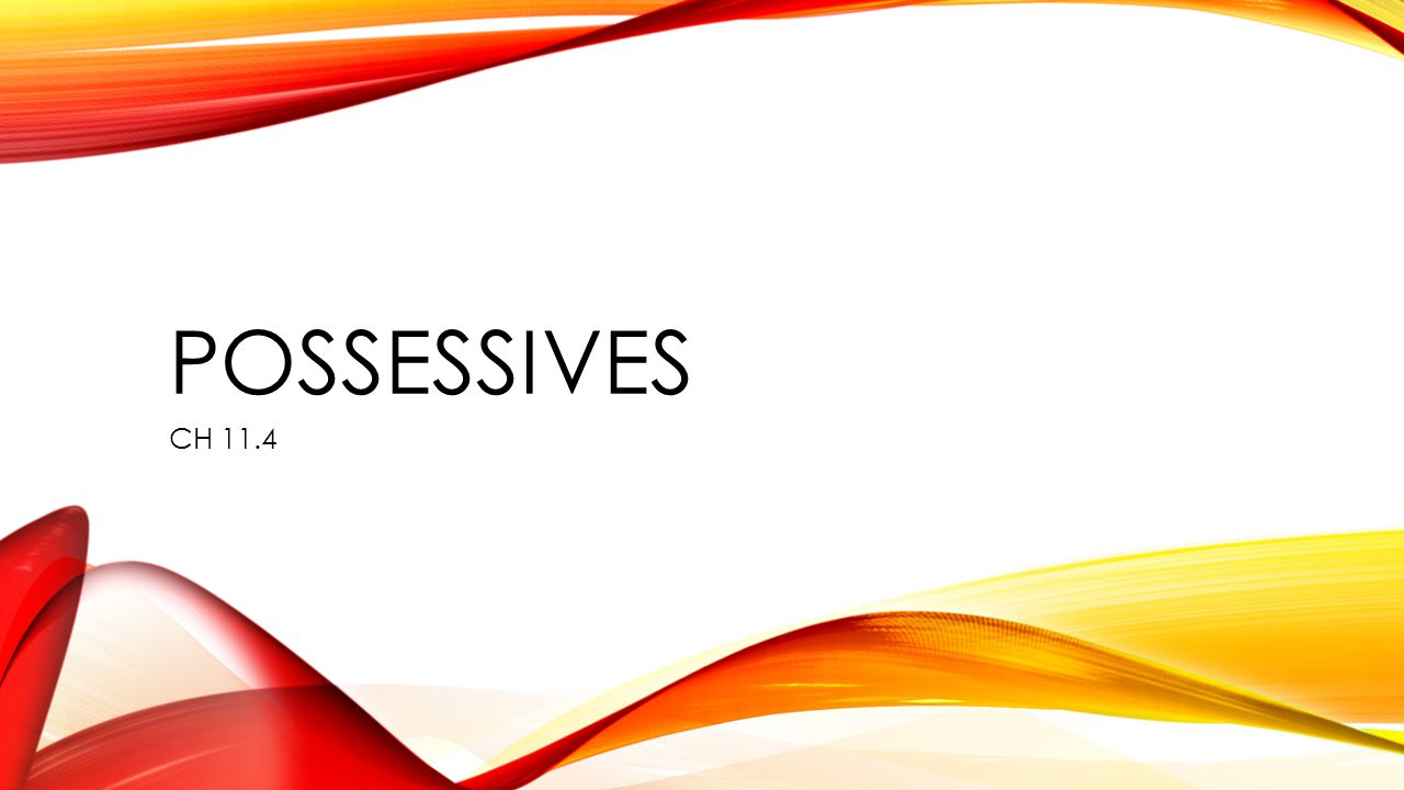 pOSSESSIVES CH 11.4