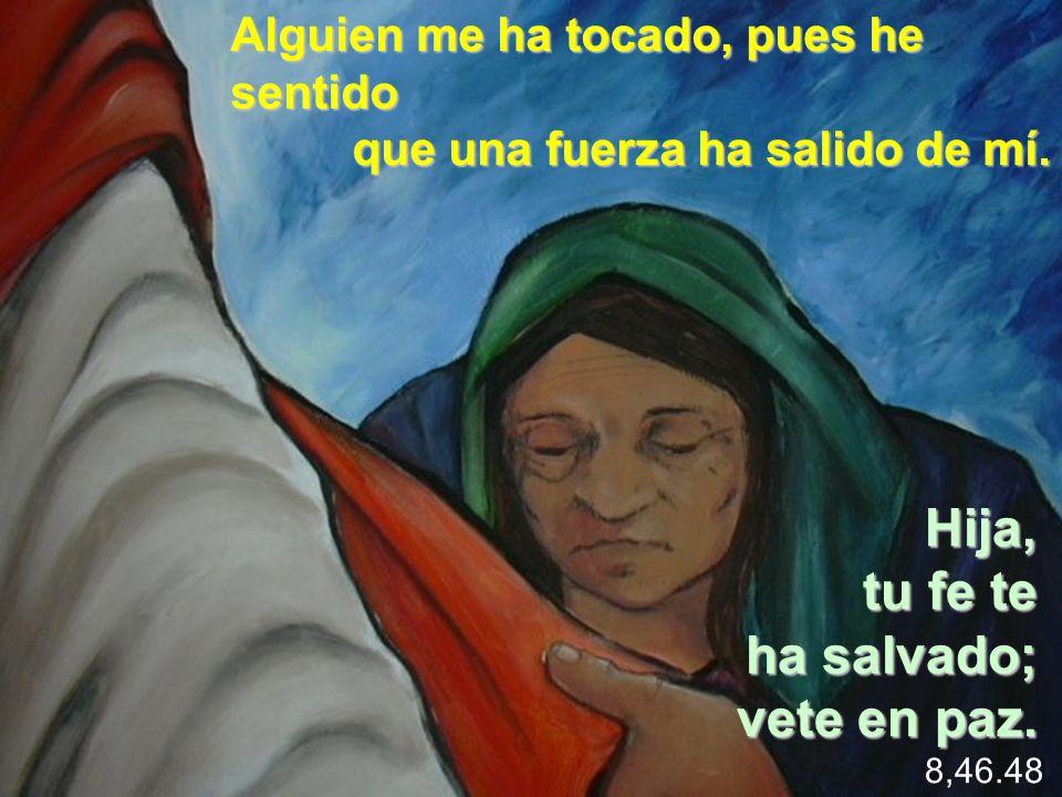 Hija, tu fe te ha salvado; vete en paz.