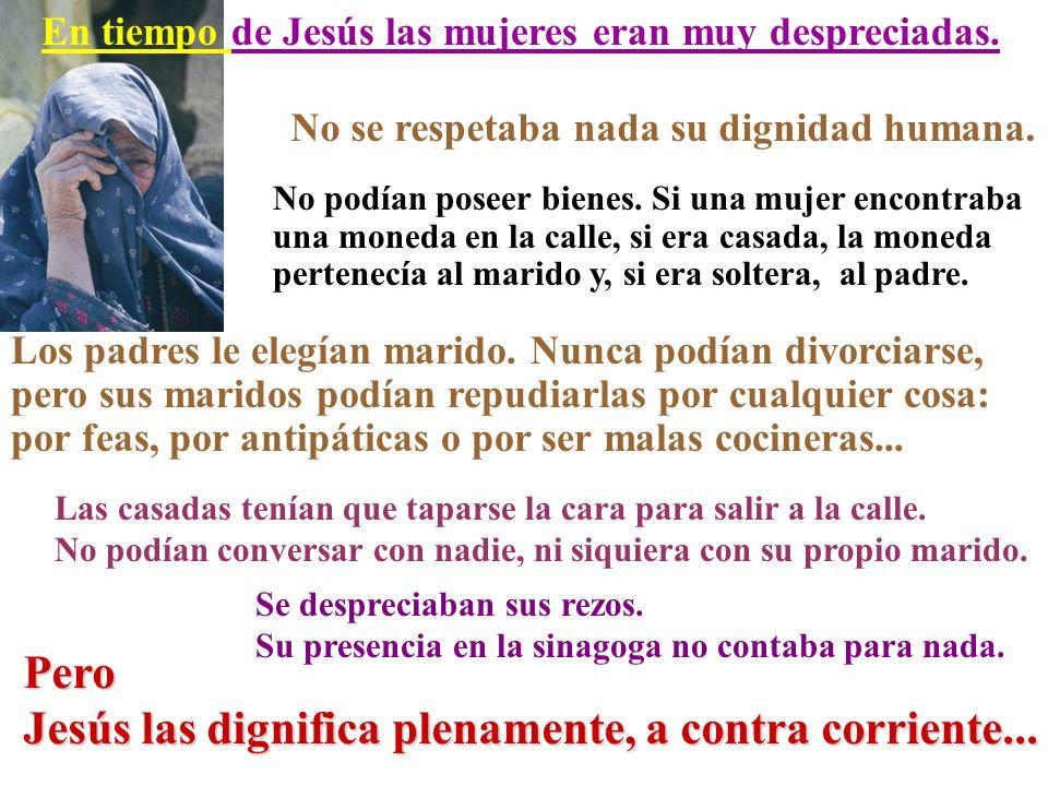 Jesús las dignifica plenamente, a contra corriente...