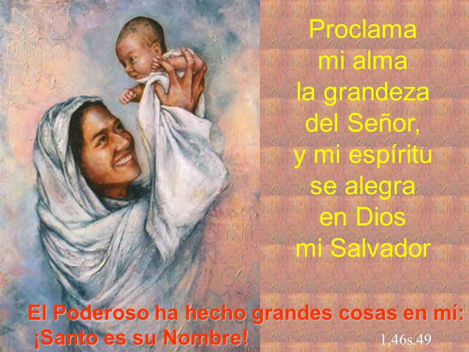 Proclama mi alma la grandeza del Señor, y mi espíritu se alegra