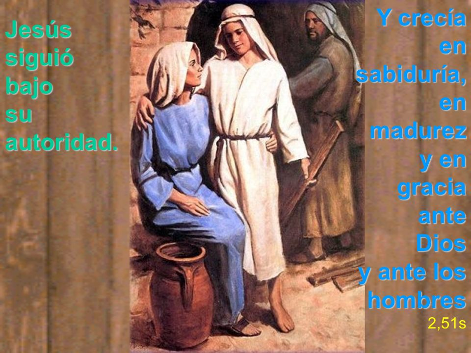 Y crecía en sabiduría, Jesús siguió bajo en madurez su autoridad. y en