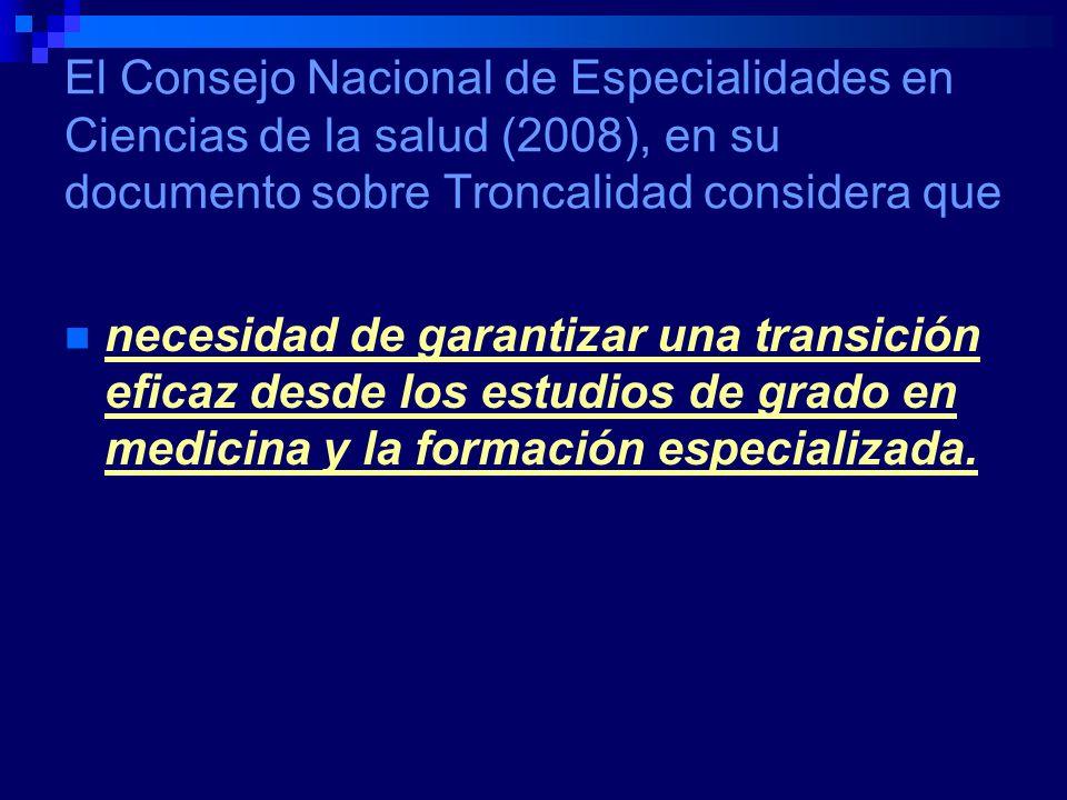 El Consejo Nacional de Especialidades en Ciencias de la salud (2008), en su documento sobre Troncalidad considera que